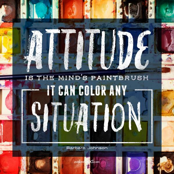 Attitude is the minds paintbrush. It can color any situation. - Barbara Johnson