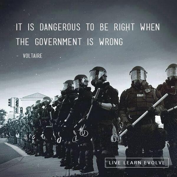 It is dangerous to be right when the government is wrong. - Voltaire