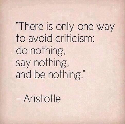 Criticism quote Only one way to avoid criticism: do nothing, say nothing, do nothing.