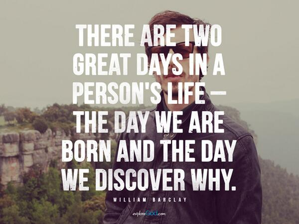 Parental quote There are two great days in a persons life – the day we are born and the day we