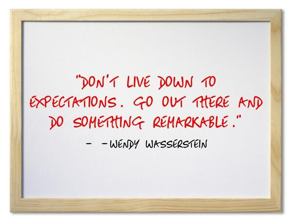Remark quote Don't live down to expectations. Go out there and do something remarkable.