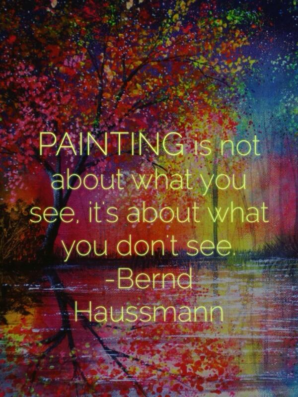 Painting is not about what you see, its about what you don't see. -