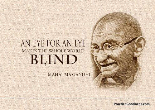 Blindness quote An eye for an eye makes the whole world blind.