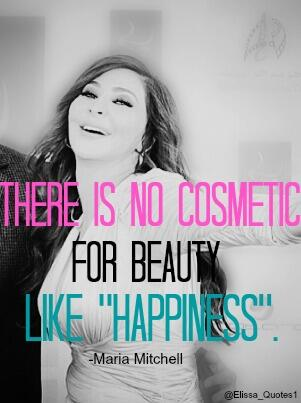 "Effect quote There is no cosmetic for beauty like ""happiness""."