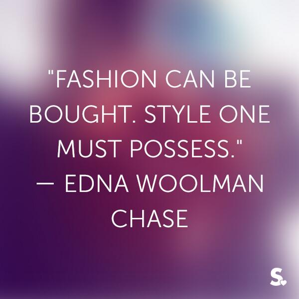 Must quote Fashion can be bought. Style one must possess.