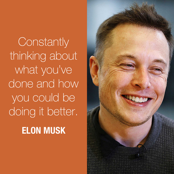 Elon Musk quote Constantly thinking about what you've done and how you could be doing it better.