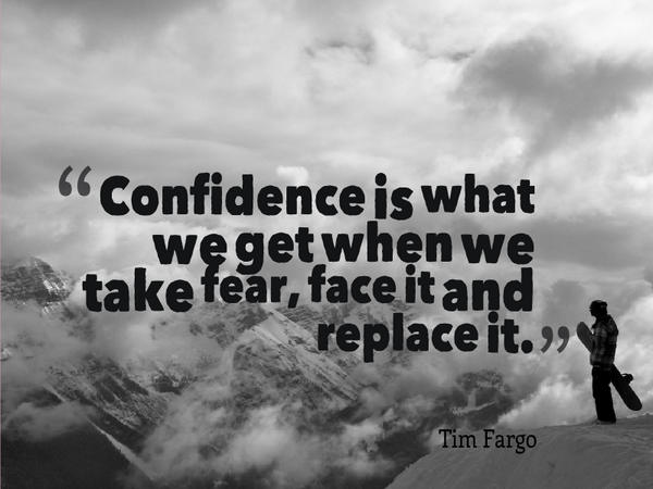 Face your fears quote Confidence is what we get when we take fear, face it and replace it.