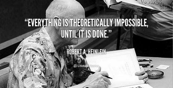 Theories quote Everything is theoretically impossible, until it is done.
