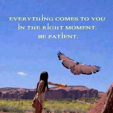 Be patient quote Everything comes to you in the right moment. Be patient.
