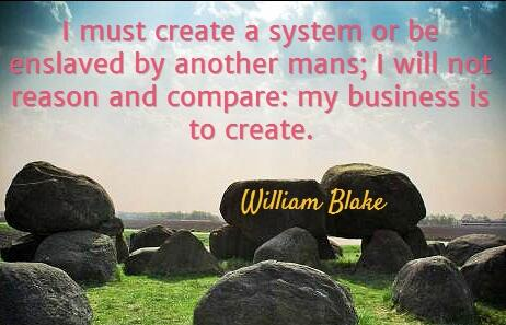 Slave quote I must create a system, or be enslaved by another mans; I will not reason