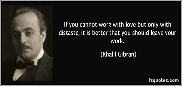 Taste quote If you cannot work with love but only with distaste, it is better that you shoul