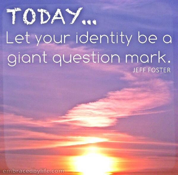Self inspirational quote Today let your identity be a giant question mark...