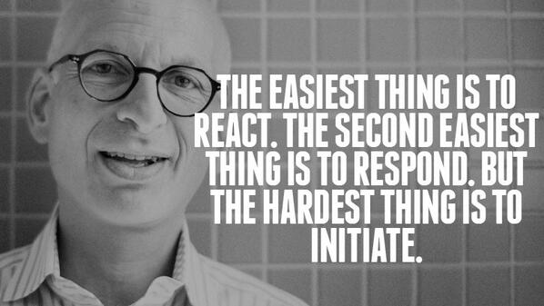 Initiative quote The easiest thing is to react, the second easiest thing is to respond, but the h