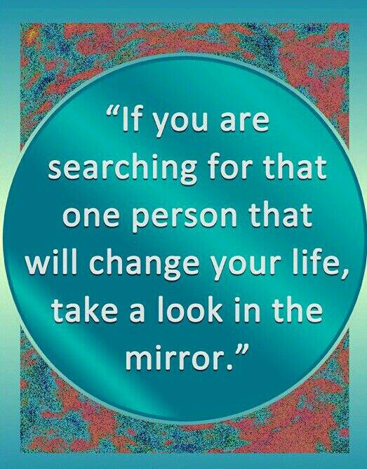 Mirroring quote If you are searching for that one person that will change your life, take a look