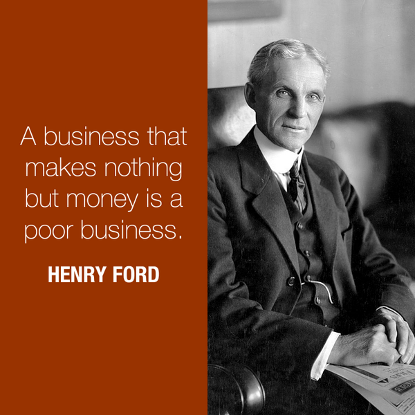 Poor quote A business that makes nothing but money is a poor business