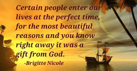 Right time quote Certain people enter our lives at the perfect time, for the most beautiful reaso