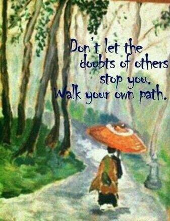 Doubts quote Don't let the doubts of others stop you. Walk your own path.