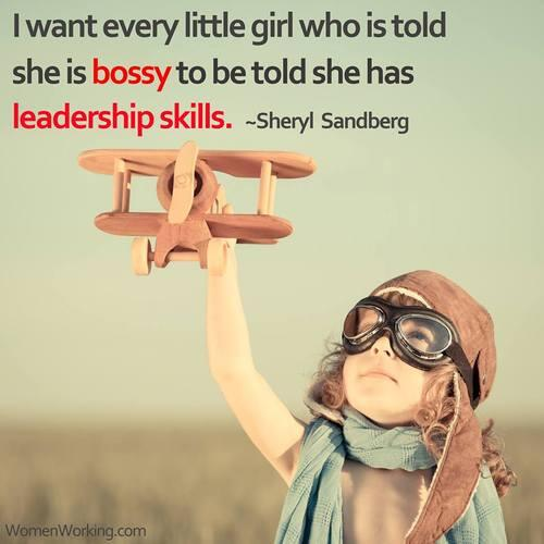 Girls quote I want every little girl who is told she is bossy to be TOLD she has leadership