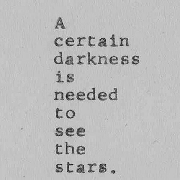 Stars quote A certain darkness is needed to see the stars.