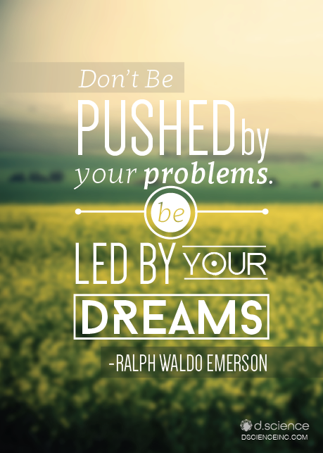 Push yourself quote Don't be pushed by your problems, be led by your dreams