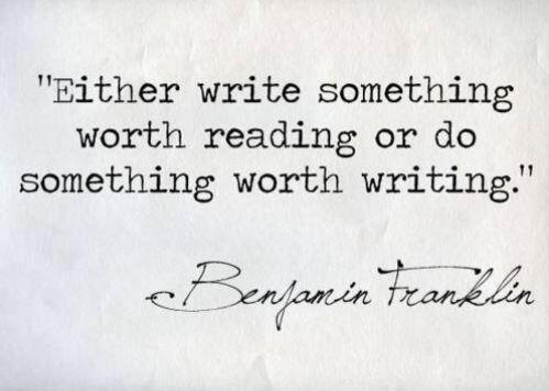 Writing nonfiction quote Either write something worth reading or do something worth writing.
