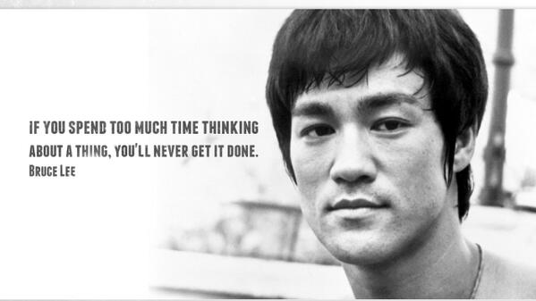 Getting things done quote If you spend too much time thinking about a thing you'll never get it done.