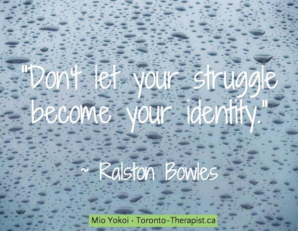 Struggle quote Don't let your struggle become your identity