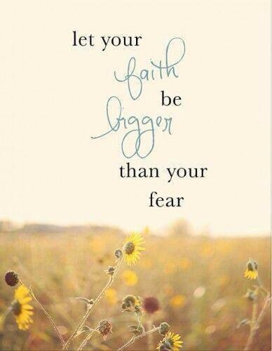 Bigger quote Let your faith be bigger than your fear!