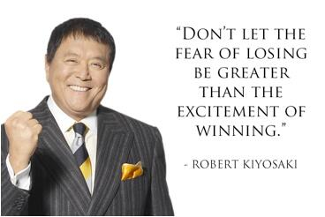 Don't let the fear of losing be greater than the excitement of winning. ~Robert Kiyosaki - Robert Kiyosaki