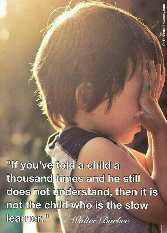 I've learned quote If you've told a child a thousand times and he still does not understand, then i