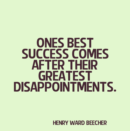 Ones best success comes after their greatest disappointments.~Henry Ward Beecher - Henry Ward Beecher