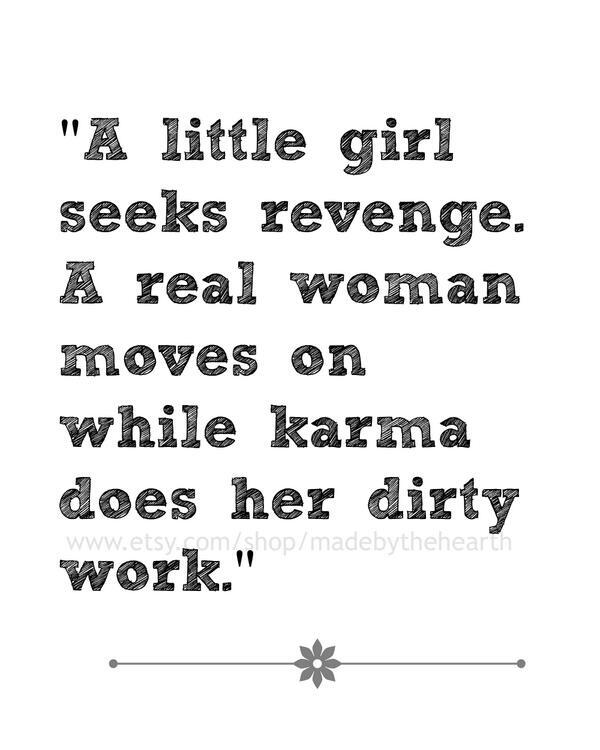 Karma quote A little girl seeks revenge. A woman moves on whole karma does her dirty work.