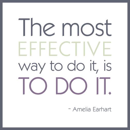 Effect quote  The most effective way to do it, is to do it.