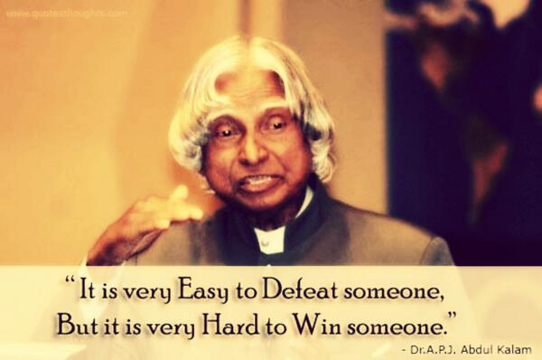 A. P. J. Abdul Kalam quote It is very easy to defeat someone but it is very hard to win someone.