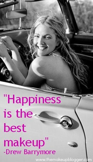 Drew Barrymore quote Happiness is the best makeup.