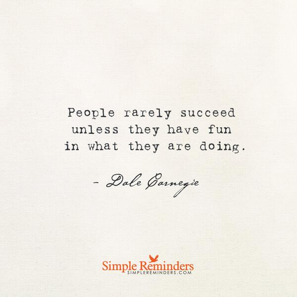 Succeed quote People rarely succeed unless they have fun in what they are doing.