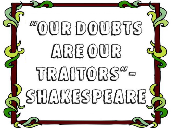 Logic quote Our doubts are our traitors.