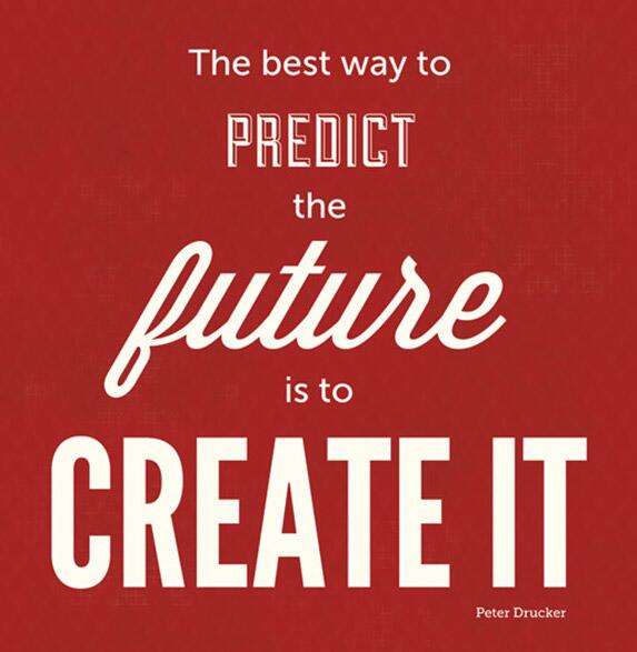 Peter Drucker quote The best way to predict the future, is to create it.