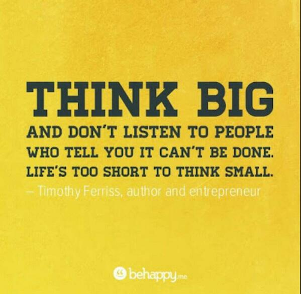 Life is too short quote Think big and don't listen to people who tell you it can't  be done. Life too sh