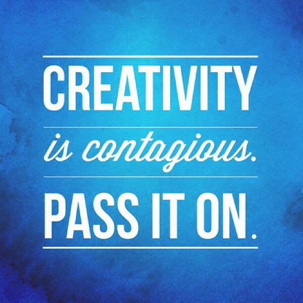 Contagious quote Creativity is contagious. Pass it on.