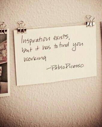 Working quote Inspiration exists, but it has to find you working.