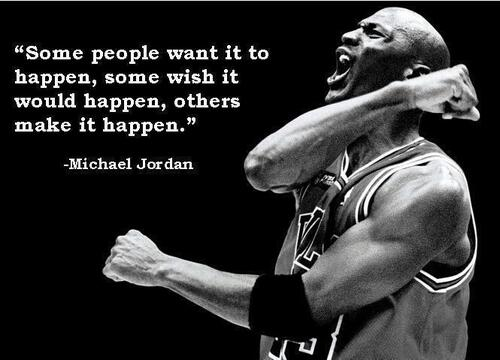 Make it happen quote Some people want it to happen, some wish it would happen, and others make it hap