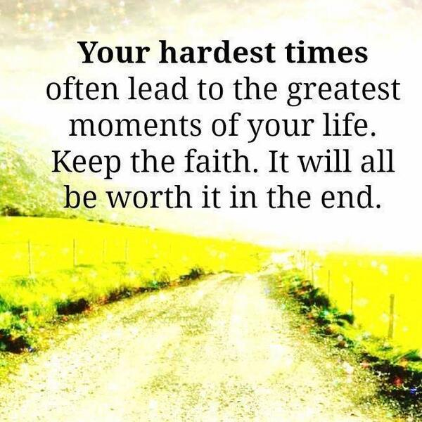 Moments of life quote Your hardest times often lead to the greatest moments of your life. Keep the fai