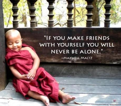 Maxwell Maltz quote If you make friends with yourself you will never be alone.