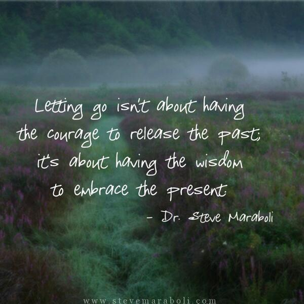 Embraced quote Letting go isn't about having the courage to release the past; it's about having