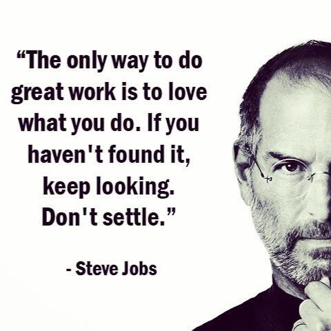 Settling down quote The only way to do great work is to love what you do. If you haven't found it, k