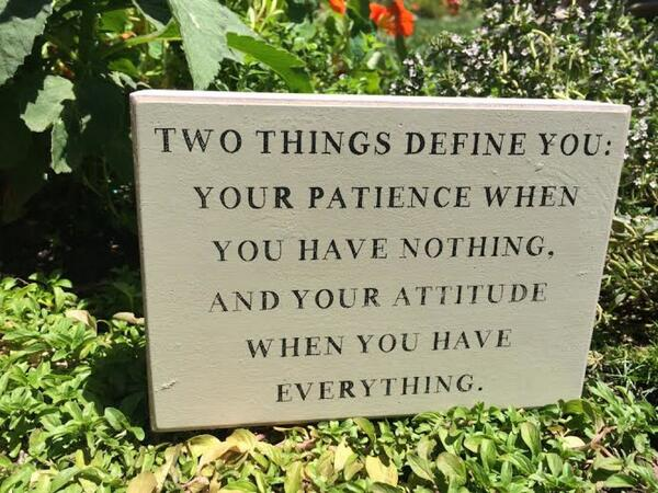 Having patience quote Two things define you : Your patience when you have nothing, and your attitude w