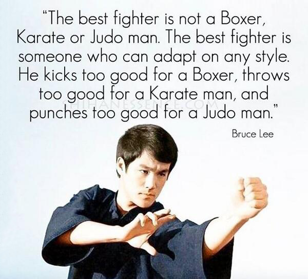 Style quote The best fighter is not a Boxer, Karate or Judo man. The best fighter is someone