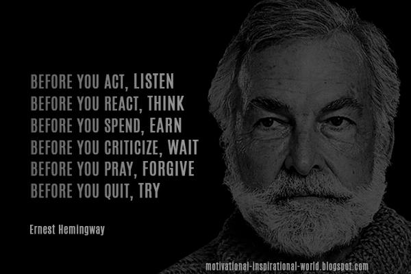 Forgive quote Before you act, listen. Before you react, think. Before you spend, earn. Before