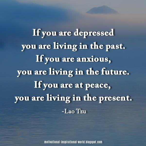 Depression quote If you are depressed you are living in the past. If you are anxious, you are liv